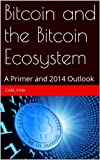 Bitcoin and the Bitcoin Ecosystem: A Primer and 2014 Outlook