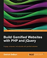 Build Gamified Websites with PHP and jQuery Front Cover
