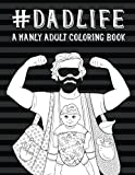 Dad Life: A Manly Adult Coloring Book: A Unique Funny Adult Coloring Book For Men Fathers & Dads With Mindfulness Mandalas, Easy Stress Relieving ... Relaxation Stress Relief & Art Color Therapy)