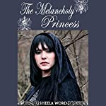 The Melancholy Princess: Nine Princesses: Tales of Love and Romance | Sheela Word