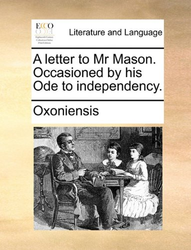 A letter to Mr Mason. Occasioned by his Ode to independency.