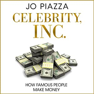 Celebrity, Inc.: How Famous People Make Money | [Jo Piazza]