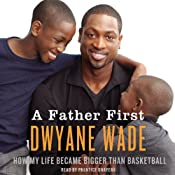 A Father First | [Dwayne Wade]