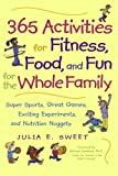 365 Activities for Fitness, Food, and Fun for the Whole Family