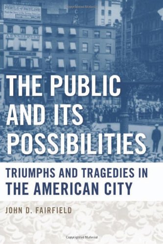 The Public and Its Possibilities: Triumphs and Tragedies in the American City (Urban Life, Landscape and Policy)