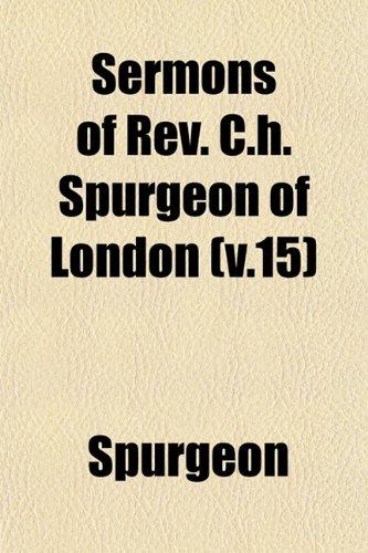 Sermons of Rev. C.h. Spurgeon of London (v.15)