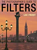 Lee Frost The Photographer's Guide to Filters