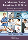 img - for A Primer on Clinical Experience in Medicine: Reasoning, Decision Making, and Communication in Health Sciences 1st Edition by Jenicek MD, Milos (2012) Hardcover book / textbook / text book