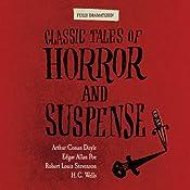 Classic Tales of Horror and Suspense (Dramatized) | [Arthur Conan Doyle, Edgar Allan Poe, Robert Louis Stevenson, H. G. Wells]