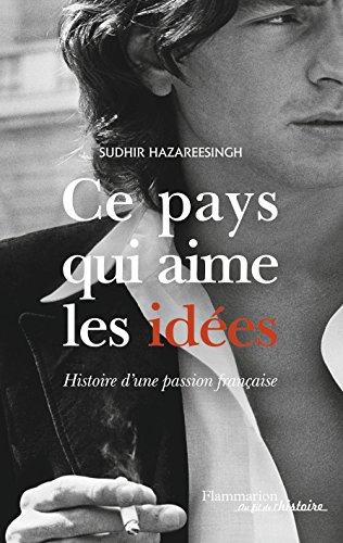 Ce pays qui aime les idées : histoire d'une passion française