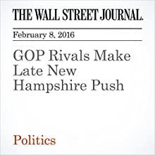 GOP Rivals Make Late New Hampshire Push Other by Reid J. Epstein, Heather Haddon Narrated by Alexander Quincy