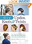 DIY Updos, Knots, and Twists: Easy, S...