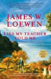 Lies My Teacher Told Me: Everything Your American History Textbook Got Wrong (156584100X) by James W. Loewen