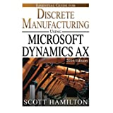 Essential Guide for Discrete Manufacturing using Microsoft Dynamics AX: 2016 (Essential Guides for Microsoft Dynamics AX) (Volume 2)