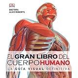 El Gran Libro Del Cuerpo Humano. La Guía Visual Definitiva (Dk) de Dr Alice Roberts (1 de septiembre de 2010)