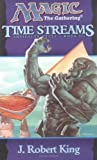 Time Streams (Magic the Gathering: Artifacts Cycle, Book 3) (Bk. 3) (0786913444) by King, J. Robert