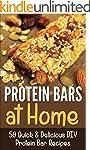 Protein Bars: Protien Bars DIY-50 Qui...