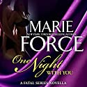 One Night With You: A Fatal Series Prequel Novella Audiobook by Marie Force Narrated by Felicity Munroe