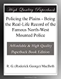 img - for Policing the Plains - Being the Real-Life Record of the Famous North-West Mounted Police book / textbook / text book