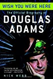 Wish You Were Here: The Official Biography of Douglas Adams