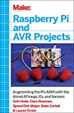 Cefn Hoile Make: Raspberry Pi and AVR Projects: Augmenting the Pi's ARM with the Atmel ATmega, ICs, and Sensors