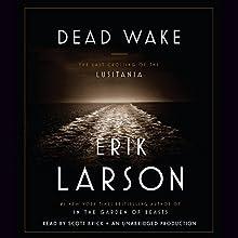 Dead Wake: The Last Crossing of the Lusitania | Livre audio Auteur(s) : Erik Larson Narrateur(s) : Scott Brick