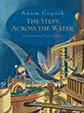 The Steps Across the Water (142311213X) by Gopnik, Adam