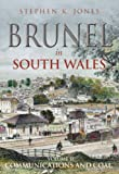 Brunel in South Wales: v. 2: Communications and Coal (0752439189) by Jones, Stephen