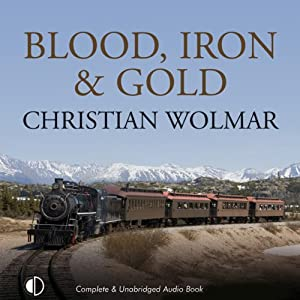 Blood, Iron, and Gold: How the Railways Transformed the World | [Christian Wolmar]