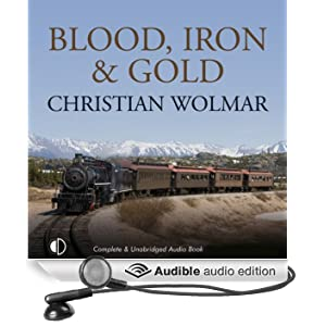 Blood, Iron, and Gold: How the Railways Transformed the World (Unabridged)