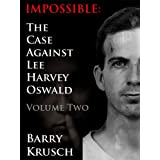 Impossible: The Case Against Lee Harvey Oswald (Volume Two) ~ Barry Krusch