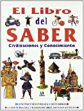 El libro del saber / The picture book of knowledge : Civilizaciones y conocimento / Civilization & Knowledge: Civilizaciones y ... Ilustrada Del Conocimiento) (Spanish Edition)