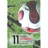 11 Maiores Centroavantes do Futebol Brasileiro, Os