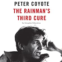 The Rainman's Third Cure: An Unsentimental Education (       UNABRIDGED) by Peter Coyote Narrated by Peter Coyote