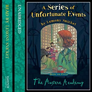 The Austere Academy: A Series of Unfortunate Events, Book 5 | [Lemony Snicket]