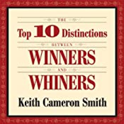 The Top 10 Distinctions Between Winners and Whiners | [Keith Cameron Smith]