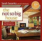 The Not So Big House: A Blueprint for the Way We Really Live (1600851509) by Susanka, Sarah