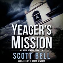 Yeager's Mission: An Abel Yeager Novel, Book 2 Audiobook by Scott Bell Narrated by J. Scott Bennett