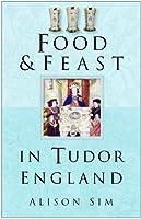 Food & Feast in Tudor England (Food & Feasts)