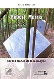 echange, troc Katia Schneller - Robert Morris : Sur les traces de Mnémosyne