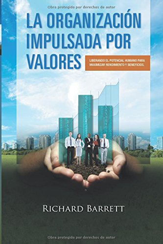 La Organización Impulsada Por Valores: Liberando el potencial humano para maximizar rendimiento y beneficios.