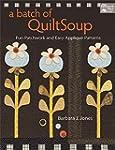 A Batch of QuiltSoup: Fun Patchwork a...