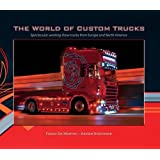 The World of Custom Trucks: Spectacular Working Show Trucks from Europe and the United States