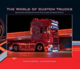 img - for The World of Custom Trucks: Spectacular Working Show Trucks from Europe and the United States book / textbook / text book