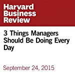 3 Things Managers Should Be Doing Every Day | Linda A. Hill,Kent Lineback