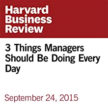3 Things Managers Should Be Doing Every Day Other by Linda A. Hill, Kent Lineback Narrated by Fleet Cooper