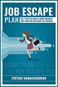 Job Escape Plan: The 7 Steps To Build A Home Business, Quit Your Job And Enjoy The Freedom: Includes Interviews Of John Lee Dumas, Nick Loper, Rob Cubbon, Steve Scott, Stefan Pylarinos & Others! by Jyotsna Ramachandran ebook deal