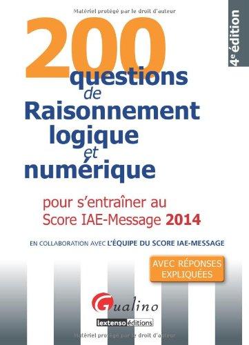 200 questions de raisonnement logique et numérique 2014 pour s' entrainer au score iae