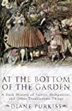At the Bottom of the Garden: A Dark History of Fairies, Hobgoblins, Nymphs, and Other Troublesome Things (0814766862) by Purkiss, Diane