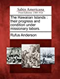 The Hawaiian Islands: their progress and condition under missionary labors.